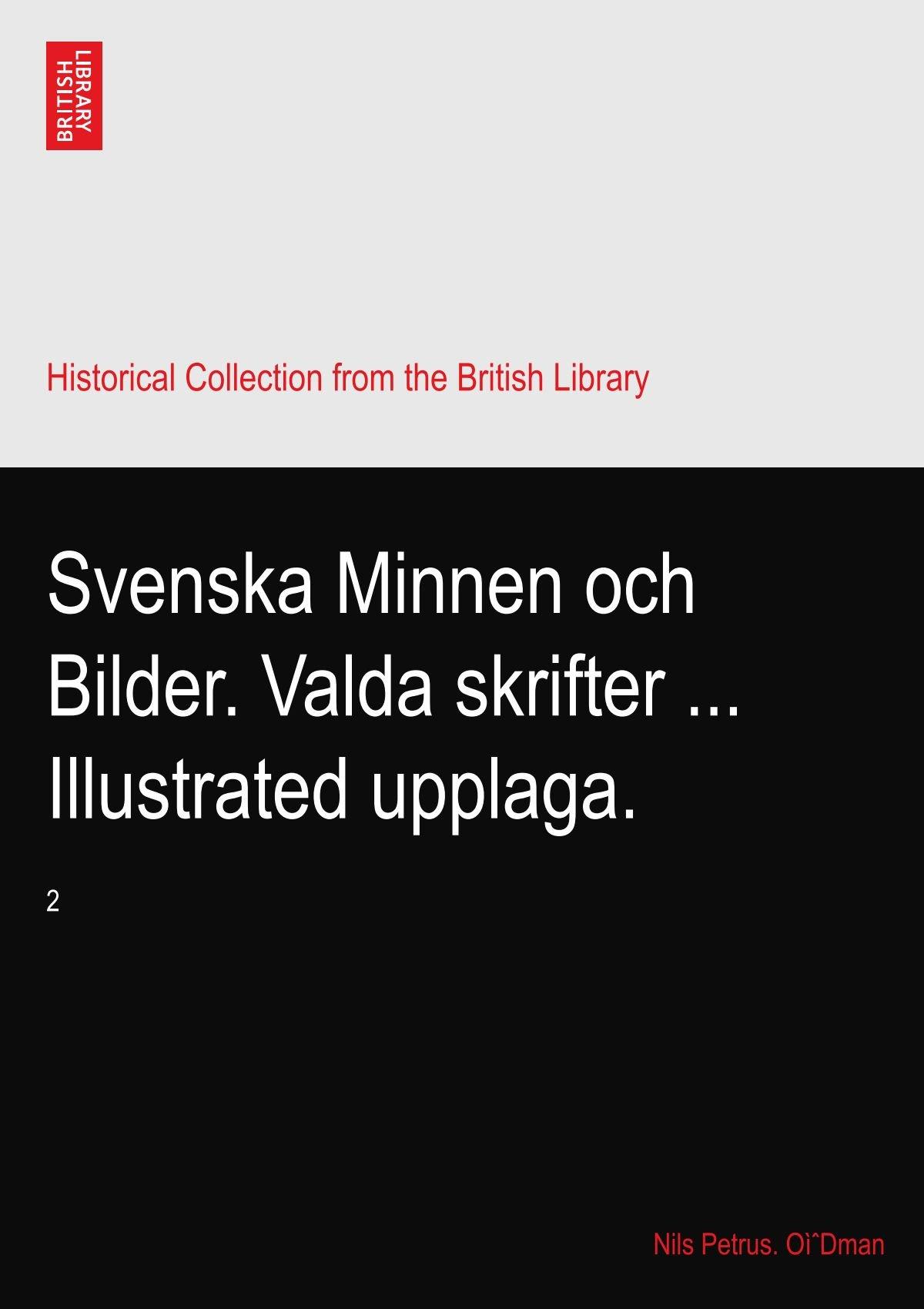 Svenska Minnen och Bilder. Valda skrifter ... Illustrated upplaga.: 2