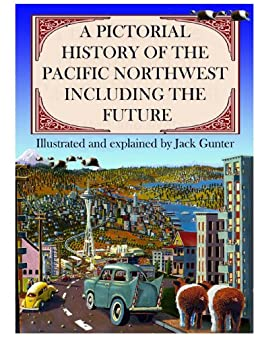 A Pictorial History of the Pacific Northwest Including the Future