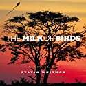 The Milk of Birds Audiobook by Sylvia Whitman Narrated by Julia Farhat