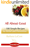 All About Gout: 100 Simple Recipes for Relief and Prevention