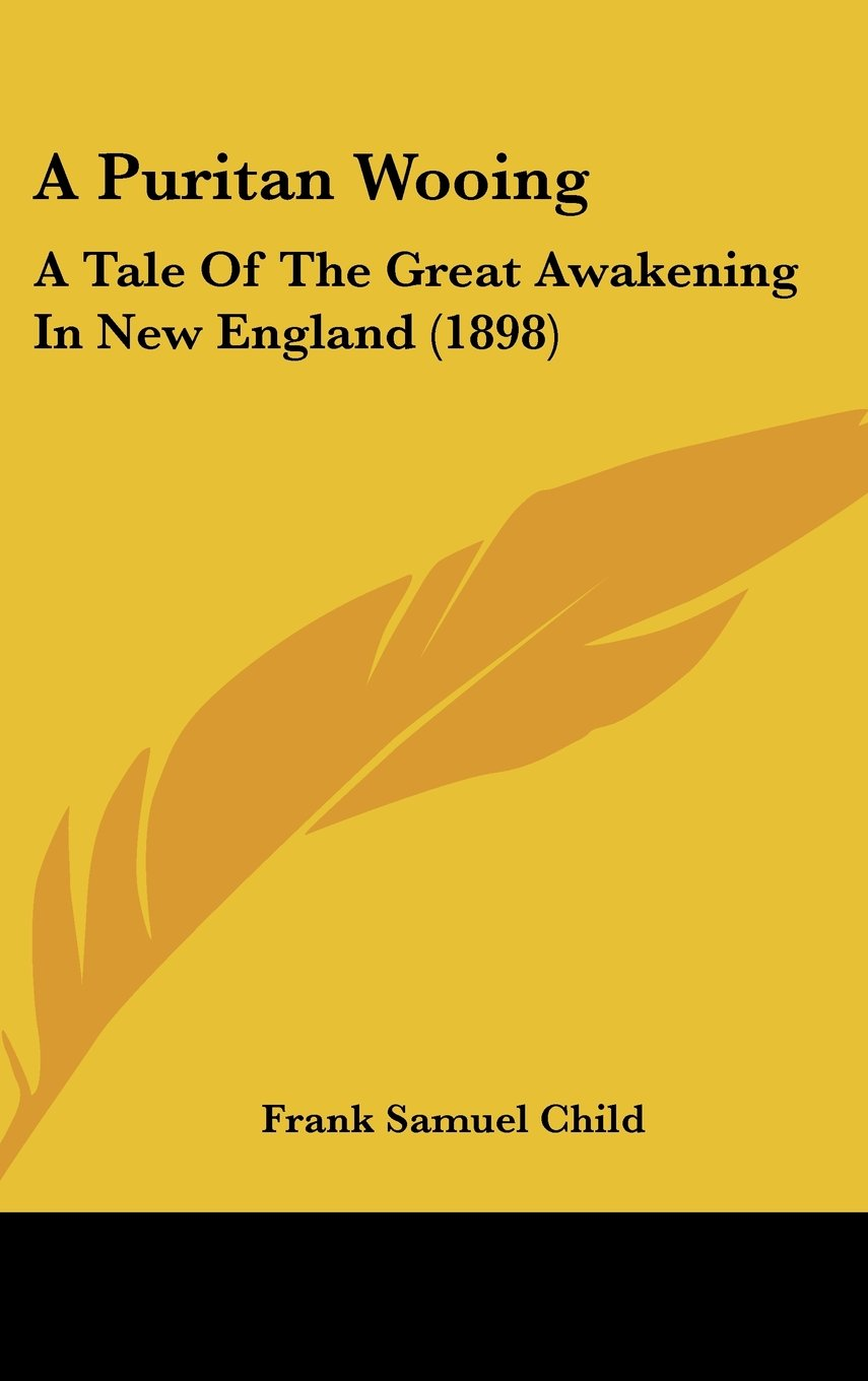 Download A Puritan Wooing: A Tale Of The Great Awakening In New England (1898) pdf