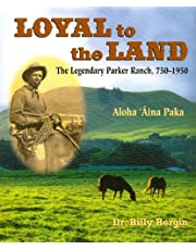 Loyal to the Land: The Legendary Parker Ranch, 750-1950
