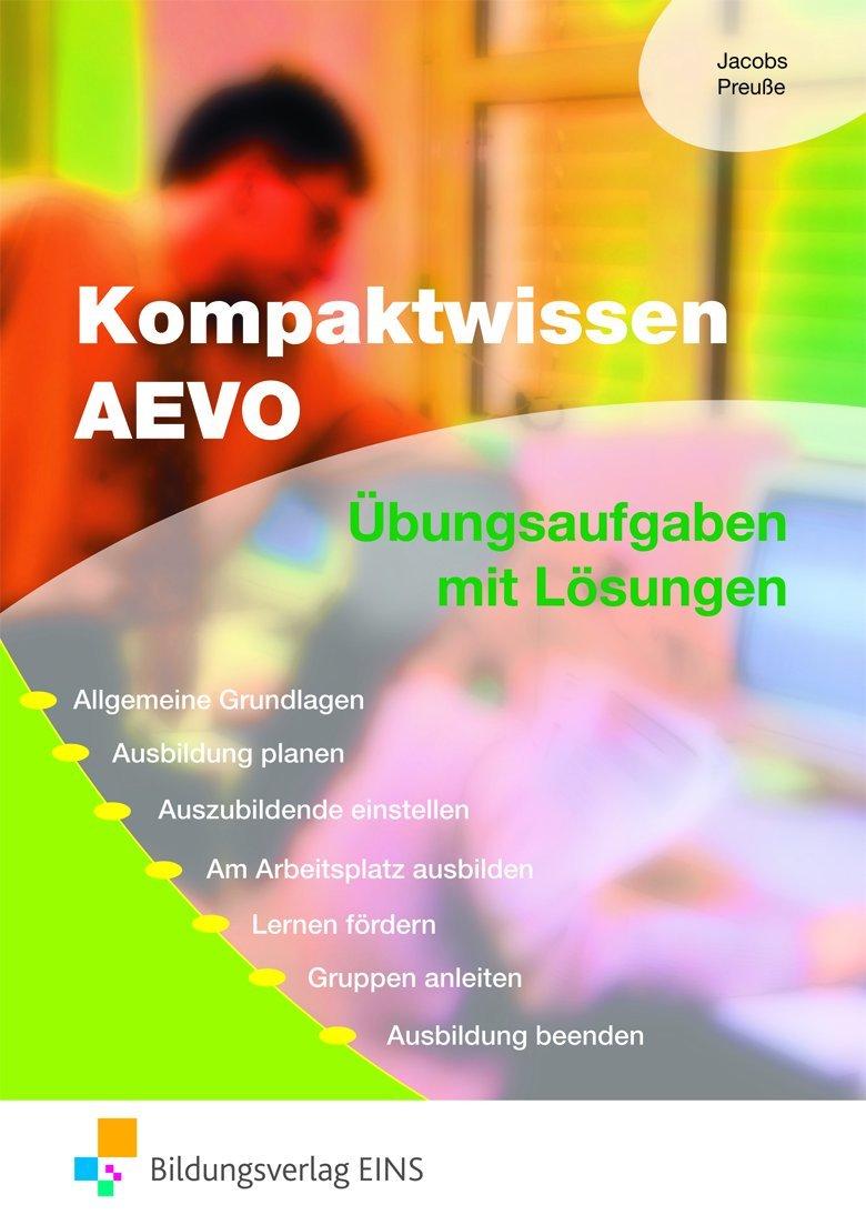 Kompaktwissen AEVO. Mit Lösungen. (Lernmaterialien) Taschenbuch – 27. März 2009 Peter Jacobs Michael Preusse Bildungsverlag Eins 3427049361