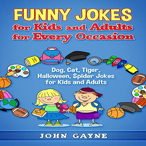 Funny Jokes for Kids and Adults for Every Occasion: Dog, Cat, Tiger, Halloween, Spider Jokes for Kids and -