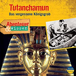 Tutanchamun: Das vergessene Königsgrab (Abenteuer & Wissen) Hörbuch
