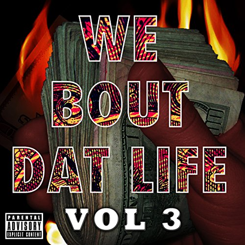 We Bout Dat Life Vol 3 [Explicit]