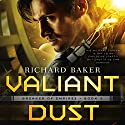Valiant Dust Audiobook by Richard Baker Narrated by Steve West