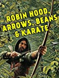 Robin Hood, Arrows, Beans & Karate