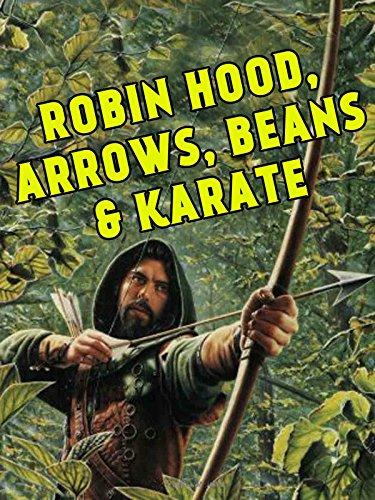 Robin Hood, Arrows, Beans & Karate