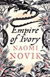 Empire of Ivory (The Temeraire Series, Book 4) by Novik, Naomi (2008) Paperback
