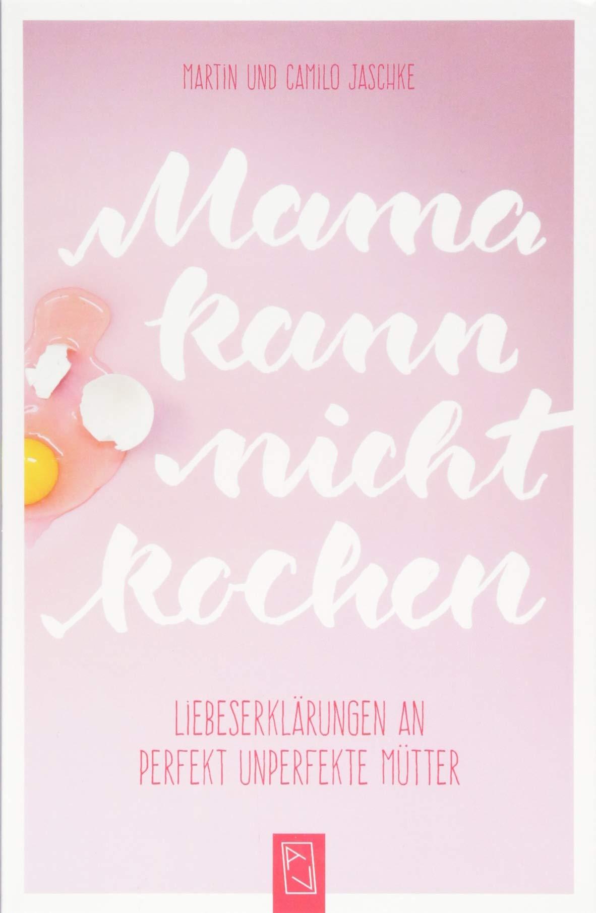 Mama kann nicht kochen: Liebeserklärungen an perfekt unperfekte Mütter:  Amazon.de: Martin und Camilo Jaschke: Bücher