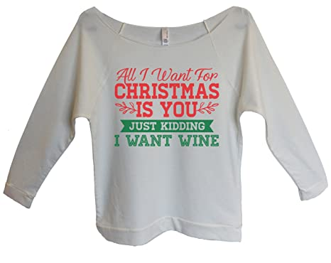 "a332b3a91 Amazon.com: Womens Christmas 3/4 Sleeve ""All I Want For Christmas Is You Just  Kidding I Want Wine"": Clothing"