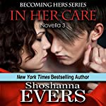 In Her Care (novella 3) | Shoshanna Evers