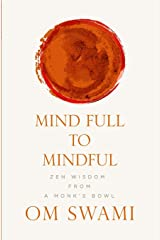 Mind Full to Mindful: Zen Wisdom From a Monk's Bowl Paperback