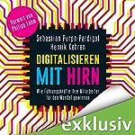 Digitalisieren mit Hirn: Wie Führungskräfte ihre Mitarbeiter für den Wandel gewinnen | Sebastian Purps-Pardigol,Henrik Kehren