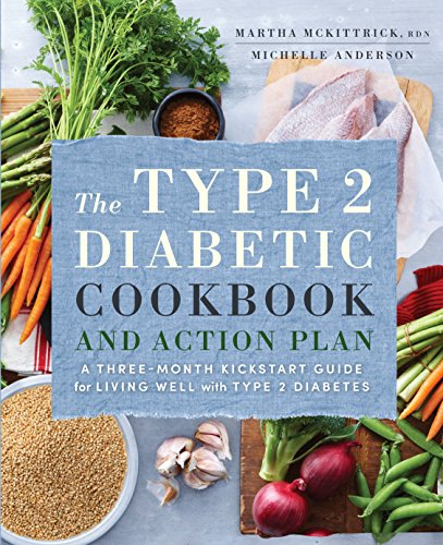 The Type 2 Diabetic Cookbook & Action Plan: A Three-Month Kickstart Guide for Living Well with Type 2 Diabetes by Martha Mckittrick RD, Michelle Anderson
