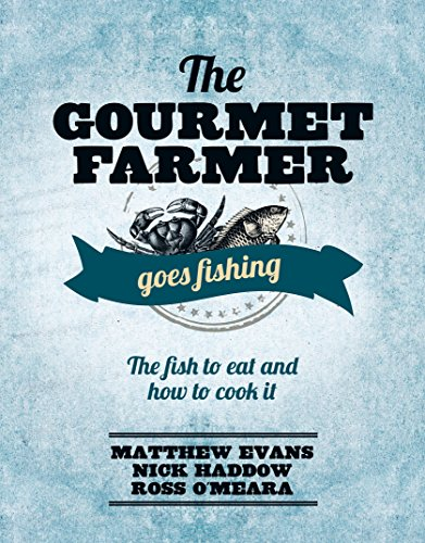 Gourmet Farmer Goes Fishing: The fish to eat and how to cook it