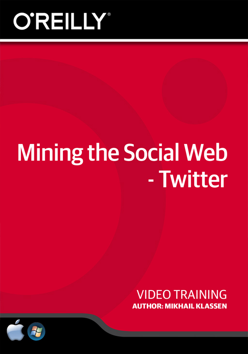 Mining the Social Web - Twitter [Online Code] by O'Reilly Media