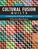 Cultural Fusion Quilts: A Melting Pot of Piecing Traditions 15 Free-Form Block Projects by Sujata Shah (2014-12-01)