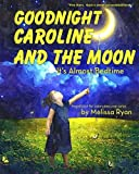 Goodnight Caroline and the Moon, It's Almost Bedtime: Personalized Children's Books, Personalized Gifts, and Bedtime Stories (A Magnificent Me! estorytime.com Series)
