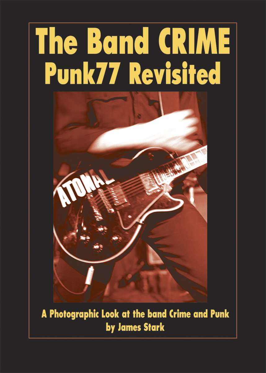 Read Online The Band Crime: Punk77 Revisited: A Photographic Look at the Band Crime and Punk pdf