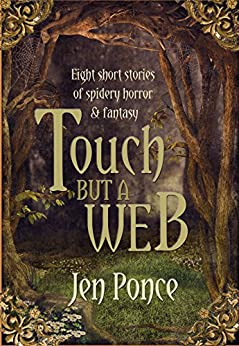 Touch but a Web: Eight Short Stories of Spidery Horror & Fantasy by [Ponce, Jen]