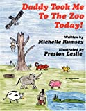 Daddy Took Me to the Zoo Today!, Michelle Rumsey, 142599900X