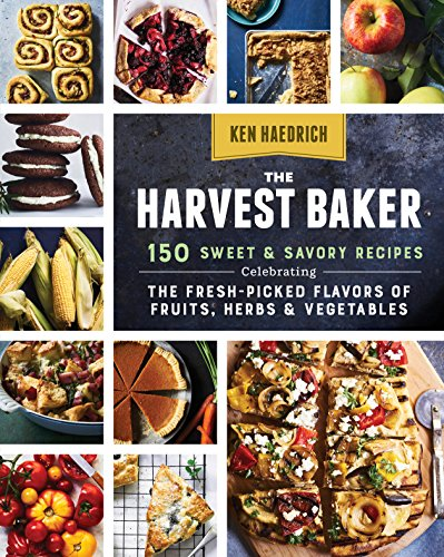 The Harvest Baker: 150 Sweet & Savory Recipes Celebrating the Fresh-Picked Flavors of Fruits, Herbs & Vegetables by [Haedrich, Ken]