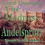 The Madness of Andlesprutz |  Dunsany