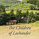 The Children of Lochandee Audiobook by Gwen Kirkwood Narrated by Lesley Mackie