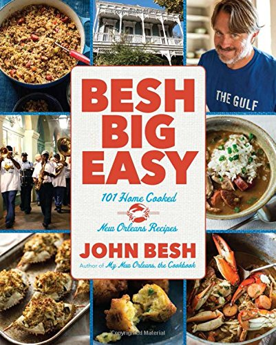 Besh Big Easy: 101 Home Cooked New Orleans Recipes (John Besh) (Berry Green New Chapter)