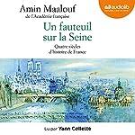 Un fauteuil sur la Seine : Quatre siècles d'histoire de France | Amin Maalouf