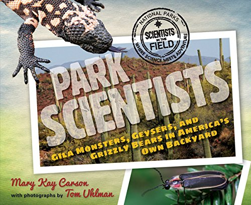 - Park Scientists: Gila Monsters, Geysers, and Grizzly Bears in America's Own Backyard (Scientists in the Field Series)