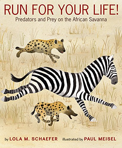 (Run for Your Life!: Predators and Prey on the African Savanna)