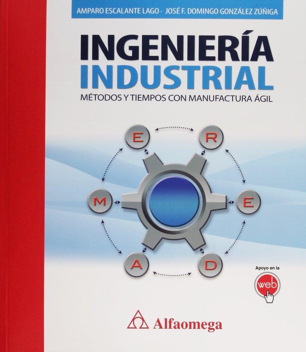 INGENIERIA INDUSTRIAL. METODOS Y TIEMPOS CON MANUFACTURA AGIL pdf epub