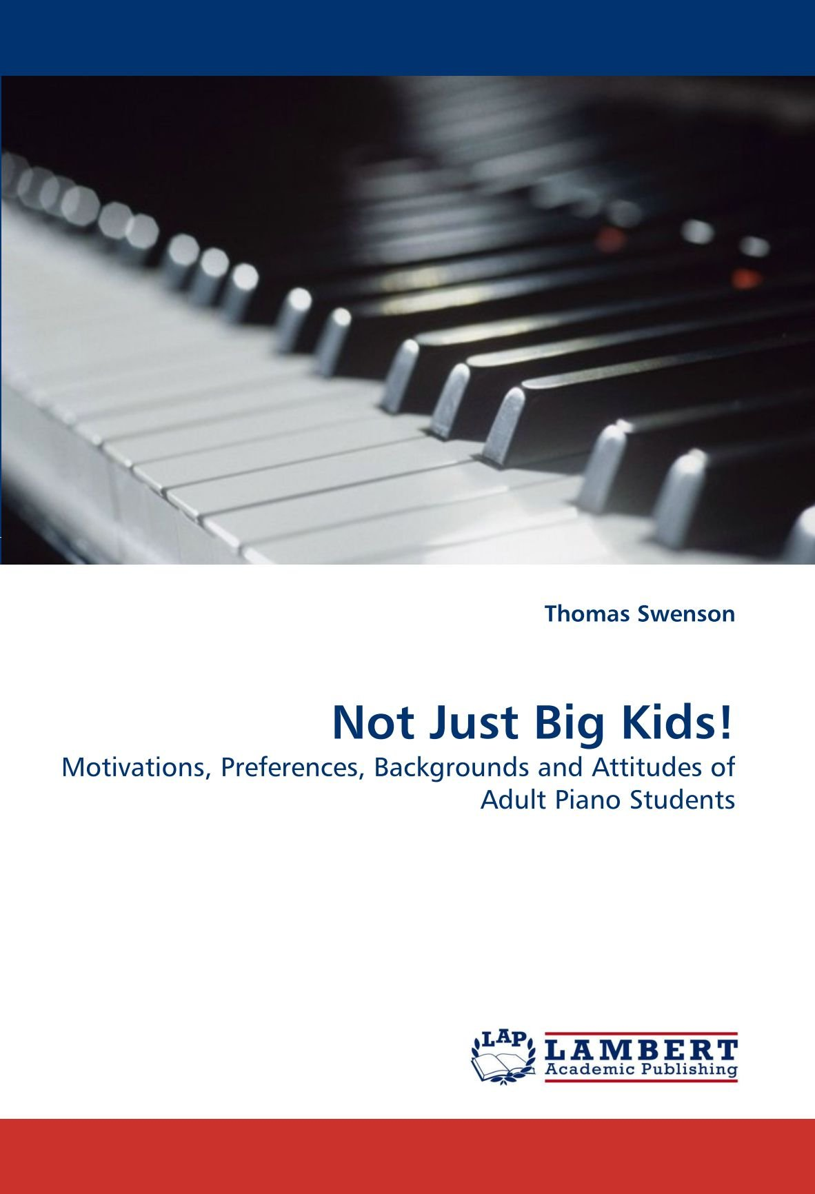 Motivations, Preferences, Backgrounds and Attitudes of Adult Piano Students  Paperback – March 8, 2011