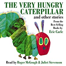 The Very Hungry Caterpillar and Other Stories Audiobook by Eric Carle Narrated by Roger McGough, Juliet Stevenson