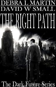 The Right Path (Apocalyptic Novelette) (Dark Future Series Book 2)
