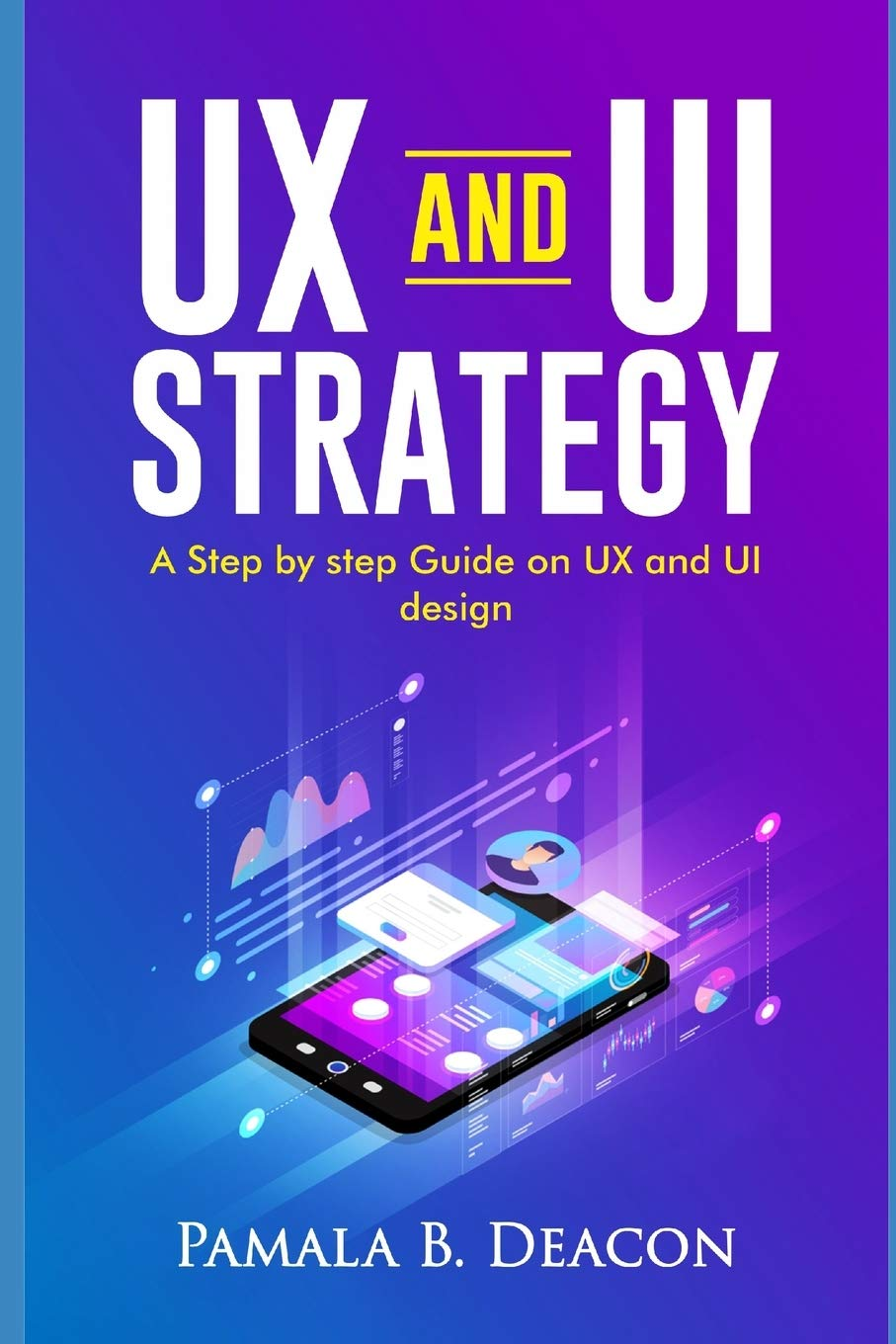 Ux And Ui Strategy A Step By Step Guide On Ux And Ui Design Deacon Pamala B Deacon Pamala B 9798580234182 Amazon Com Books