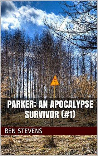 Parker: An Apocalypse Survivor (#1) (Parker: An American Apocalypse Survivor) by [Stevens, Ben]