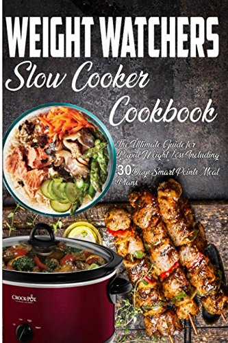 Weight Watchers Slow Cooker Cookbook: The Ultimate Guide for Rapid Weight Loss Including 30 Days Smart Points Meal Plans( Weight Watchers Smartpoints Recipes) (Weight Watchers Cookbook)