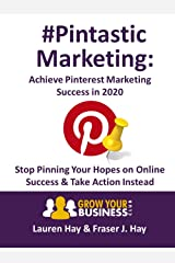 Pintastic Marketing: Achieve Pinterest Marketing Success in 2020 Kindle Edition