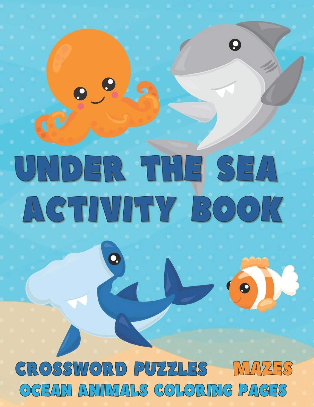 Under The Sea Activity Book Crossword Puzzles Mazes And Ocean Animals Coloring Pages Days Doodles For 9798651002689 Amazon Com Books