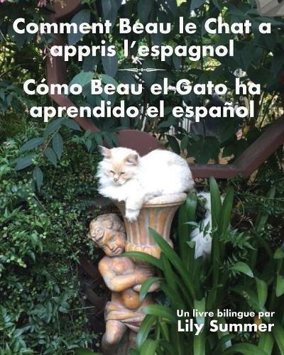 Comment Beau Le Chat a Appris L'Espagnol/Como Beau El Gato Ha Aprendido El Espanol: Un Livre Bilingue  [Summer, Lily] (Tapa Blanda)