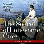 The Secret of Lonesome Cove   Samuel Hopkins Adams