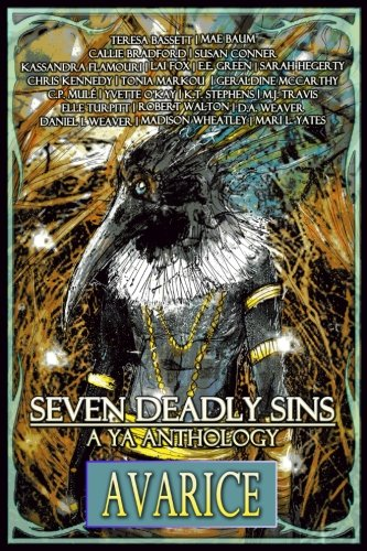 Seven Deadly Sins: A YA Anthology (Avarice) (Volume 6)
