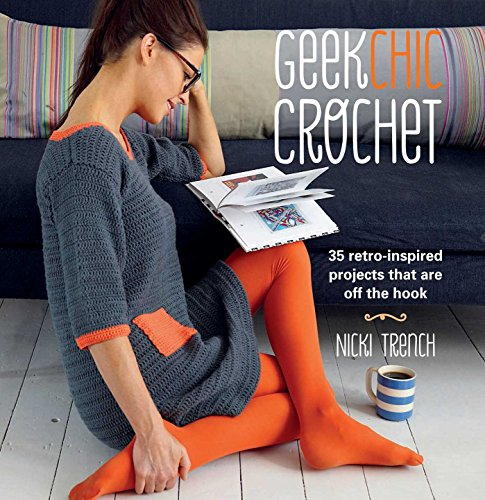 Geek Chic Crochet: 35 retro-inspired projects that are off the ()