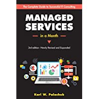 Managed Services in a Month: Build a Successful, Modern Computer Consulting Business in 30Days