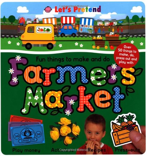 Fun Things to Make and Do Farmers' Market (Let's Pretend) PDF