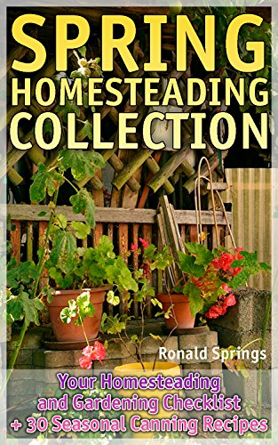 Spring Homesteading Collection: Your Homesteading and Gardening Checklist + 30 Seasonal Canning Recipes: (Gardening Guide, Homesteading Guide) (Checklist Spring)